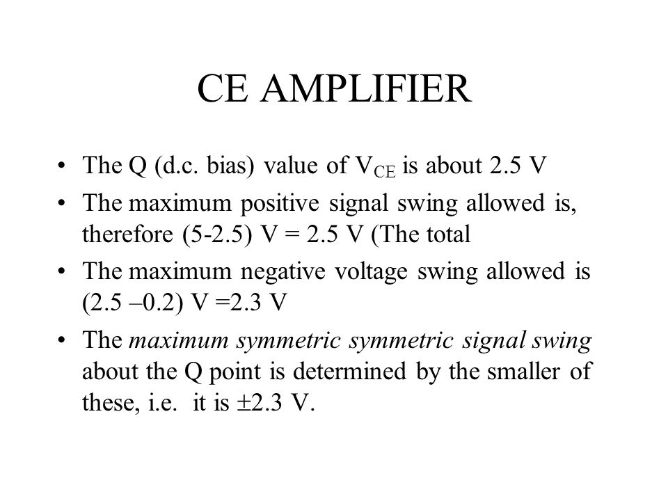 CE AMPLIFIER The Q (d.c. bias) value of VCE is about 2.5 V