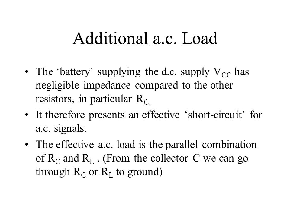 Additional a.c. Load The 'battery' supplying the d.c. supply VCC has negligible impedance compared to the other resistors, in particular RC.