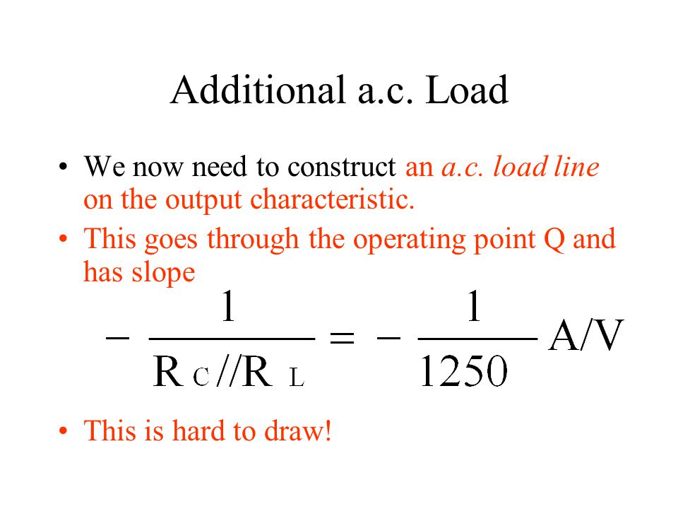 Additional a.c. Load We now need to construct an a.c. load line on the output characteristic. This goes through the operating point Q and has slope.