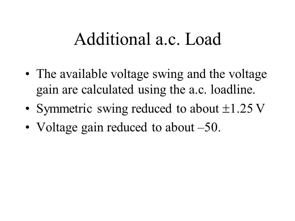 Additional a.c. Load The available voltage swing and the voltage gain are calculated using the a.c. loadline.