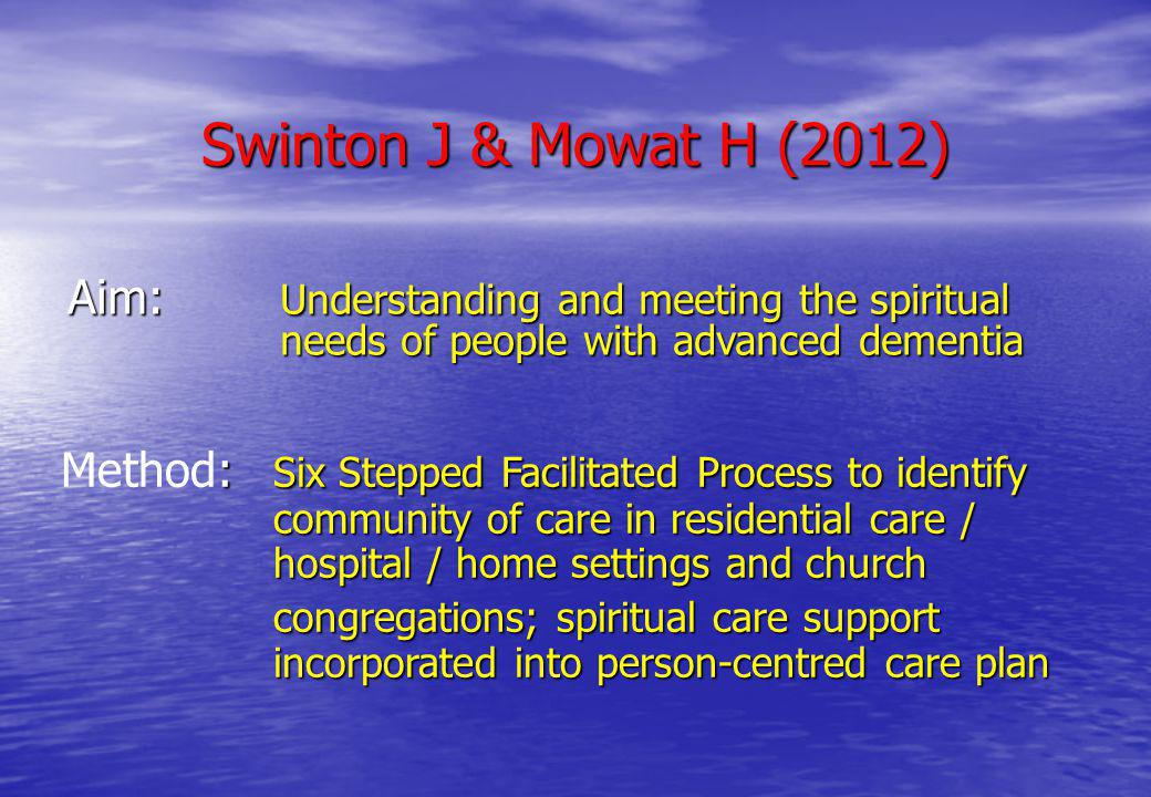 Swinton J & Mowat H (2012) Aim: Understanding and meeting the spiritual needs of people with advanced dementia.