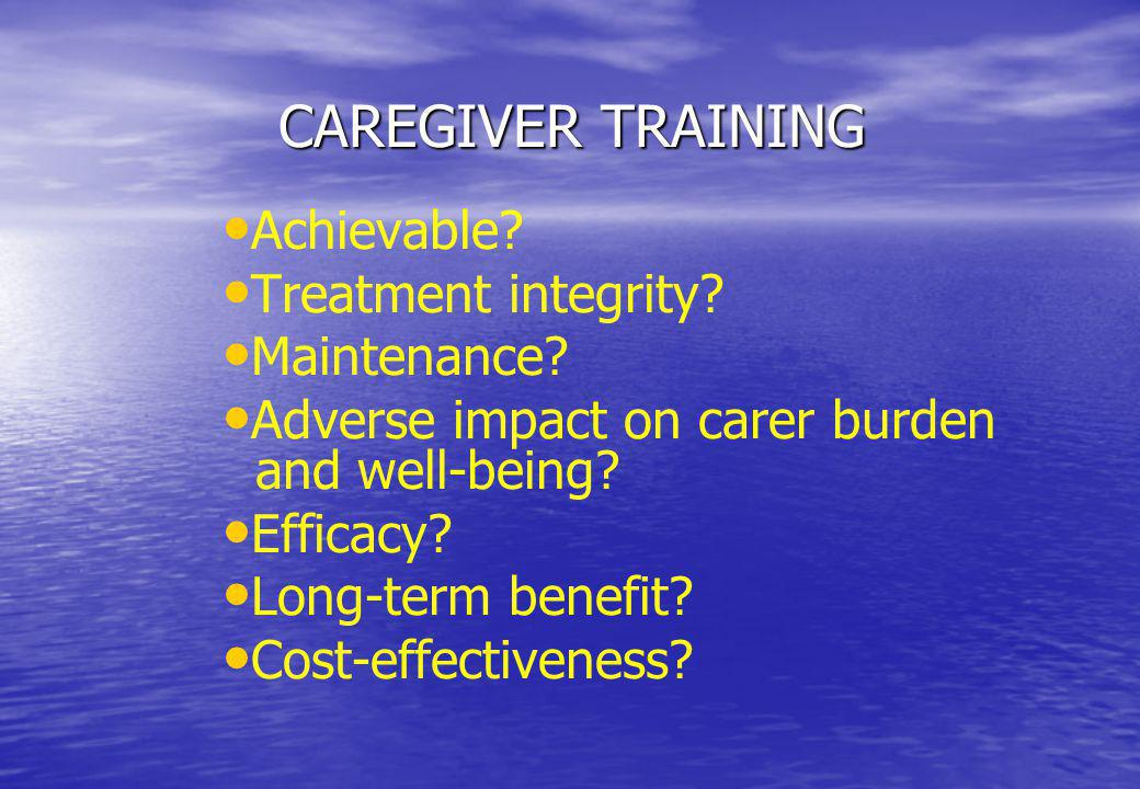 CAREGIVER TRAINING Achievable Treatment integrity Maintenance