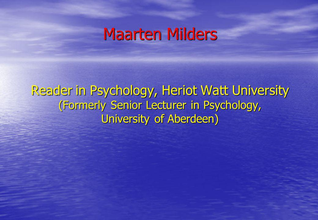 Maarten Milders Reader in Psychology, Heriot Watt University (Formerly Senior Lecturer in Psychology, University of Aberdeen)