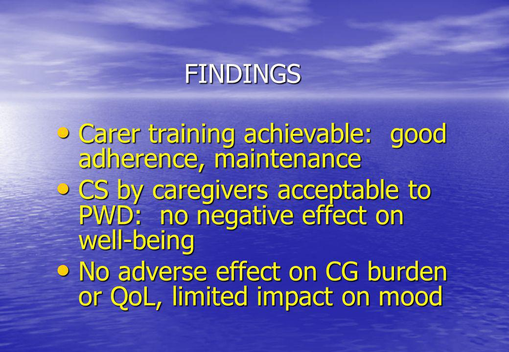 FINDINGS Carer training achievable: good adherence, maintenance. CS by caregivers acceptable to PWD: no negative effect on well-being.