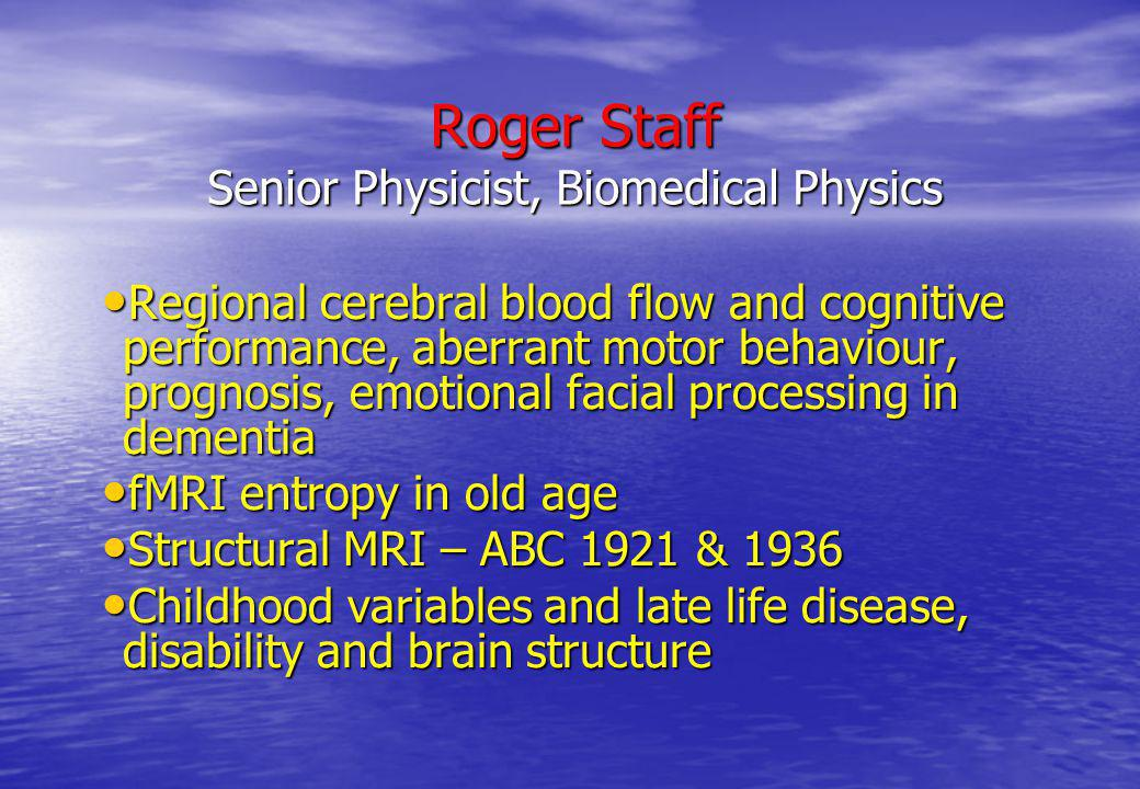 Roger Staff Senior Physicist, Biomedical Physics