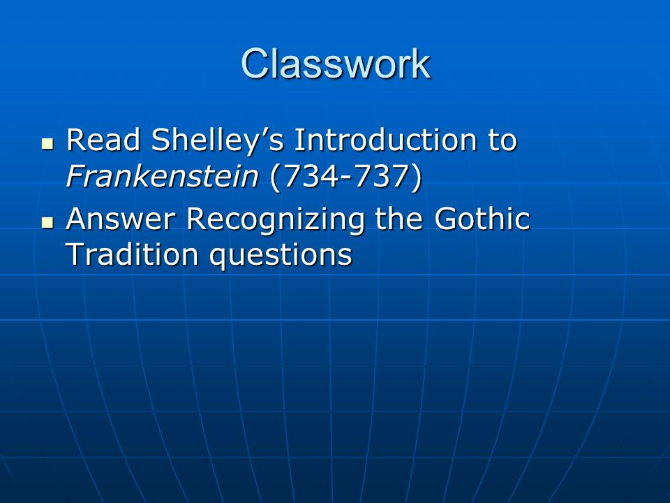 Classwork Read Shelley's Introduction to Frankenstein (734-737)