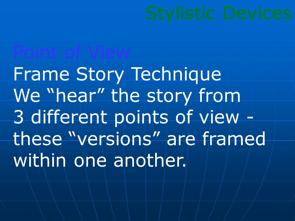 Stylistic Devices Point of View. Frame Story Technique. We hear the story from. 3 different points of view -