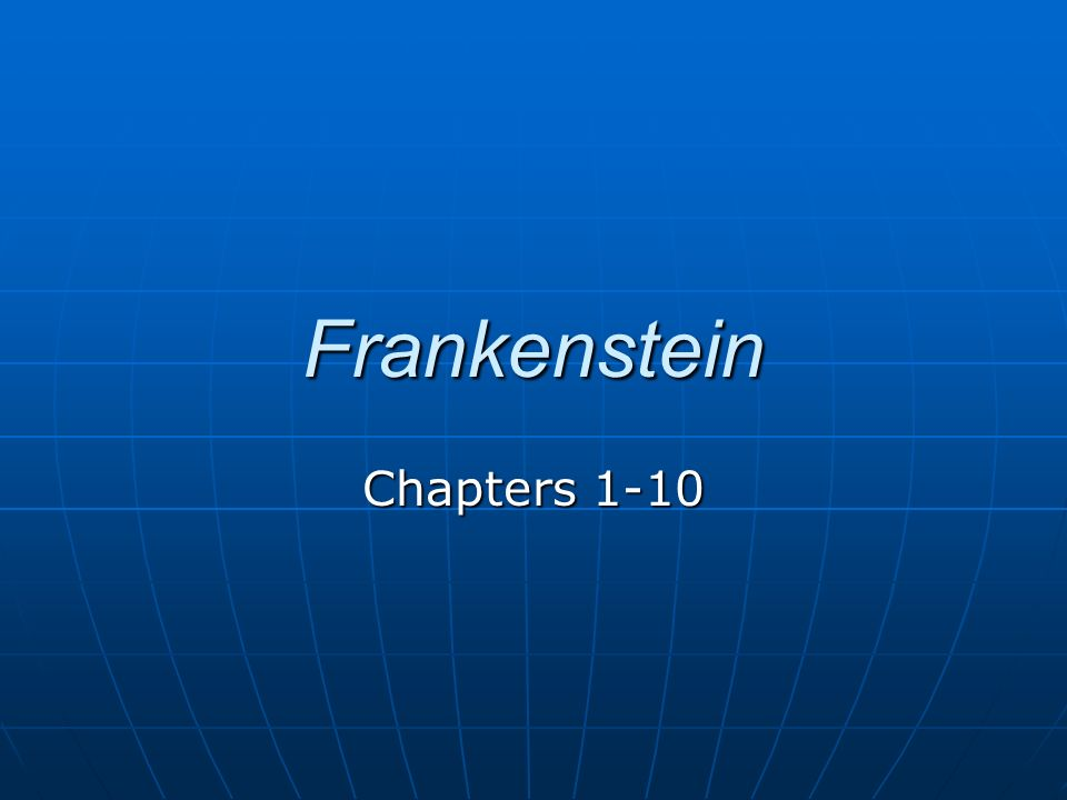 Frankenstein Chapters 1-10