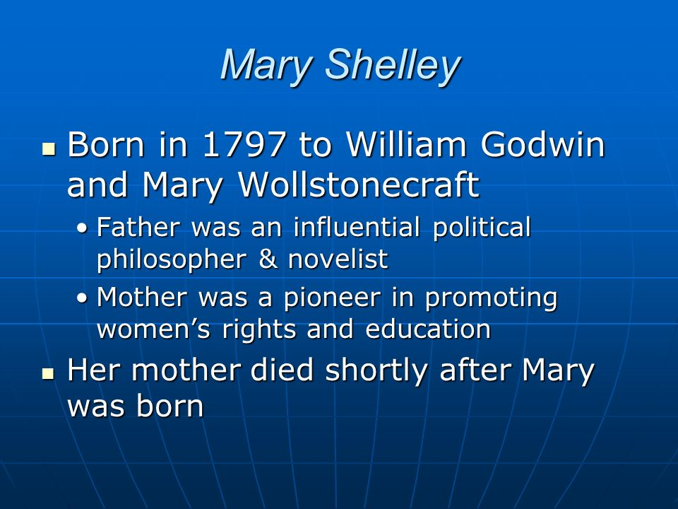Mary Shelley Born in 1797 to William Godwin and Mary Wollstonecraft