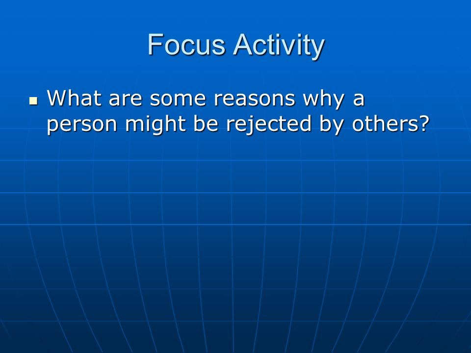 Focus Activity What are some reasons why a person might be rejected by others