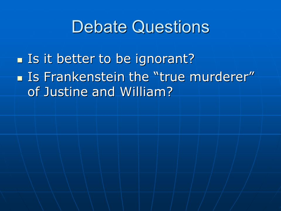 Debate Questions Is it better to be ignorant