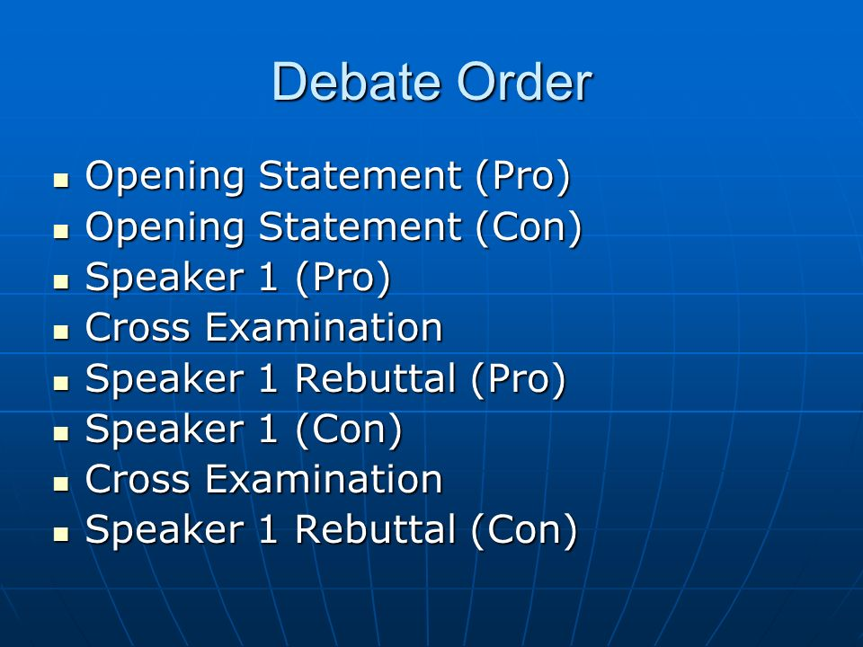 Debate Order Opening Statement (Pro) Opening Statement (Con)