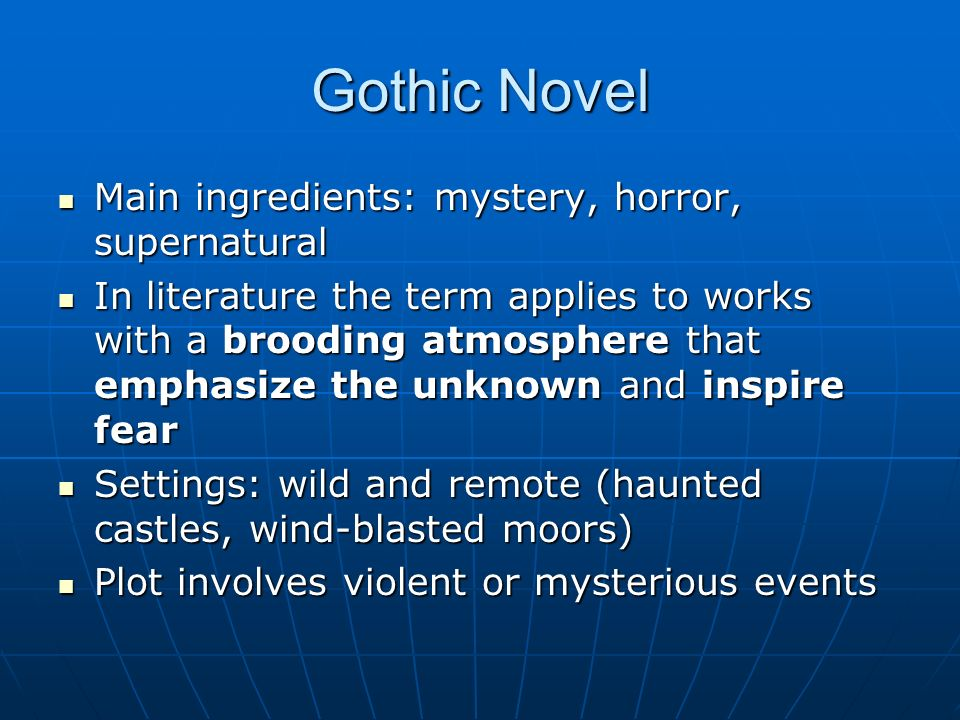 Gothic Novel Main ingredients: mystery, horror, supernatural