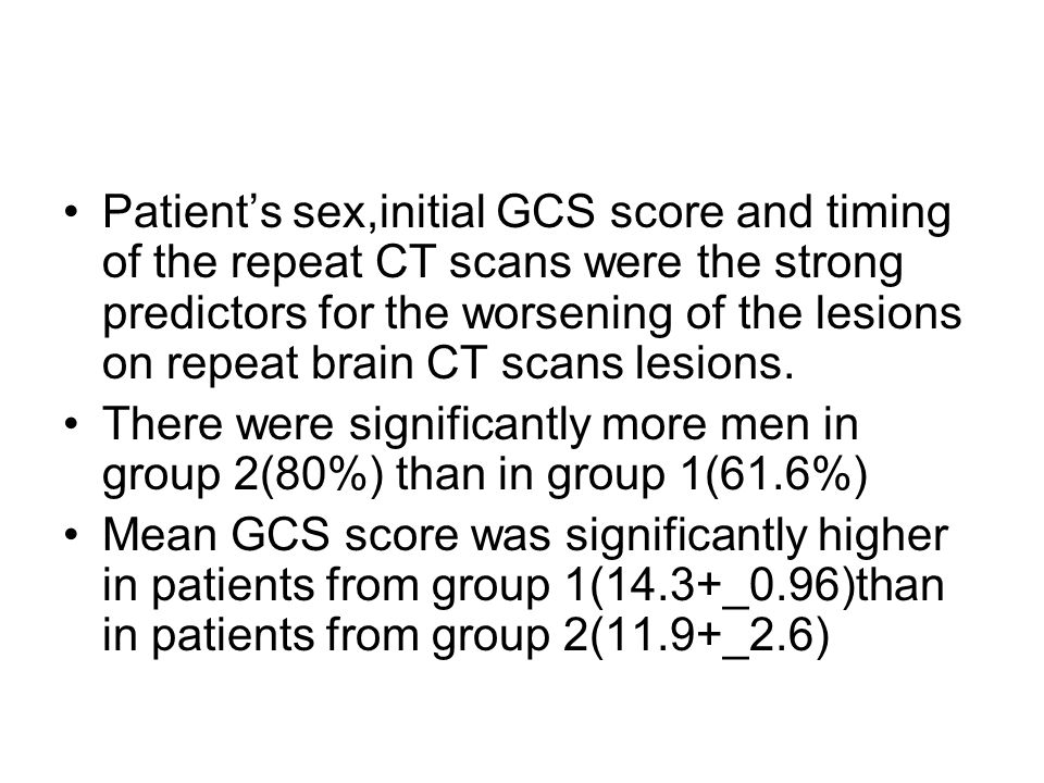Patient's sex,initial GCS score and timing of the repeat CT scans were the strong predictors for the worsening of the lesions on repeat brain CT scans lesions.