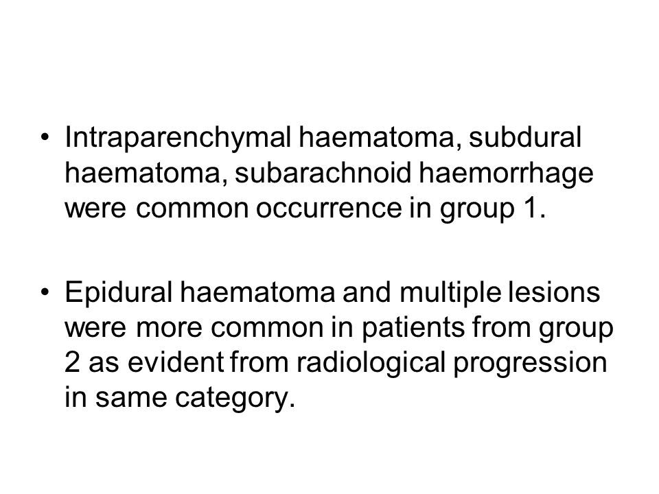 Intraparenchymal haematoma, subdural haematoma, subarachnoid haemorrhage were common occurrence in group 1.