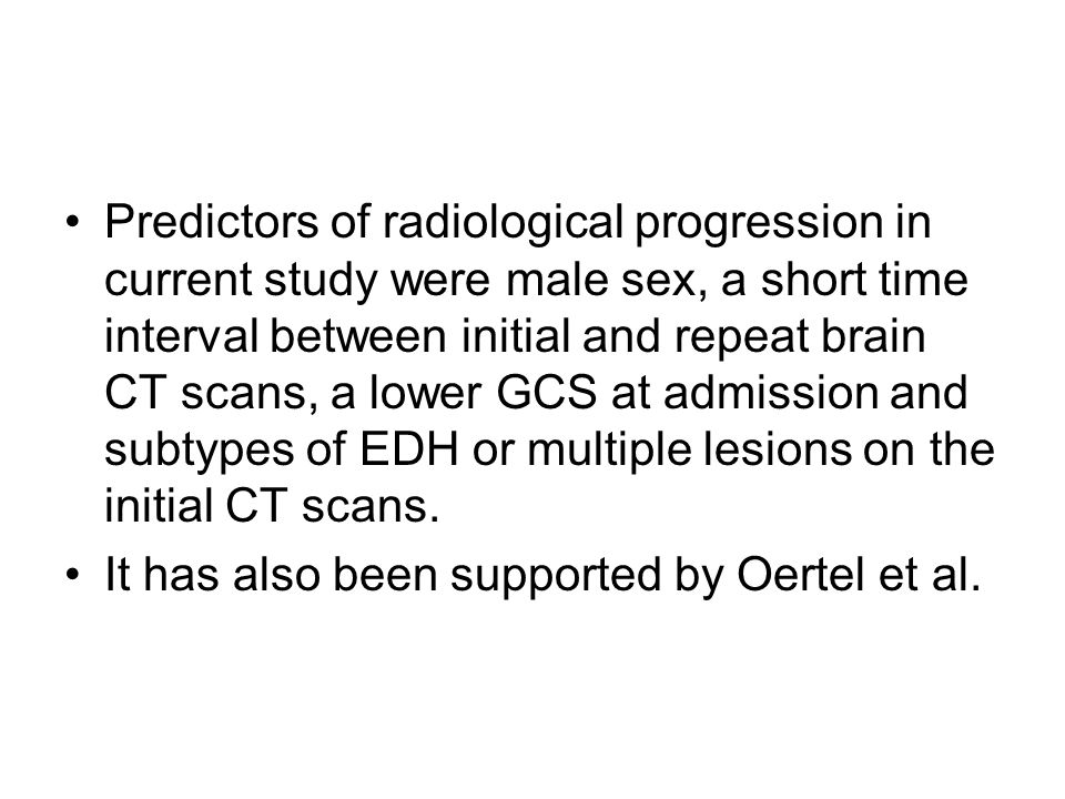 Predictors of radiological progression in current study were male sex, a short time interval between initial and repeat brain CT scans, a lower GCS at admission and subtypes of EDH or multiple lesions on the initial CT scans.