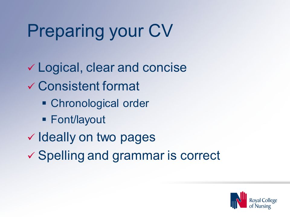Preparing your CV Logical, clear and concise Consistent format