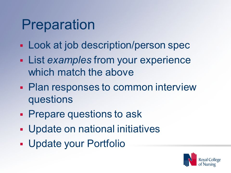Preparation Look at job description/person spec