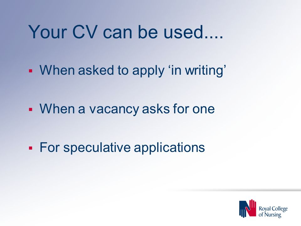 Your CV can be used.... When asked to apply 'in writing'