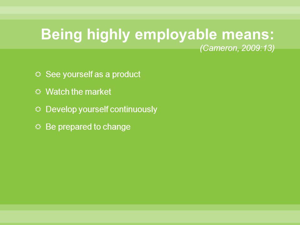 Being highly employable means: (Cameron, 2009:13)
