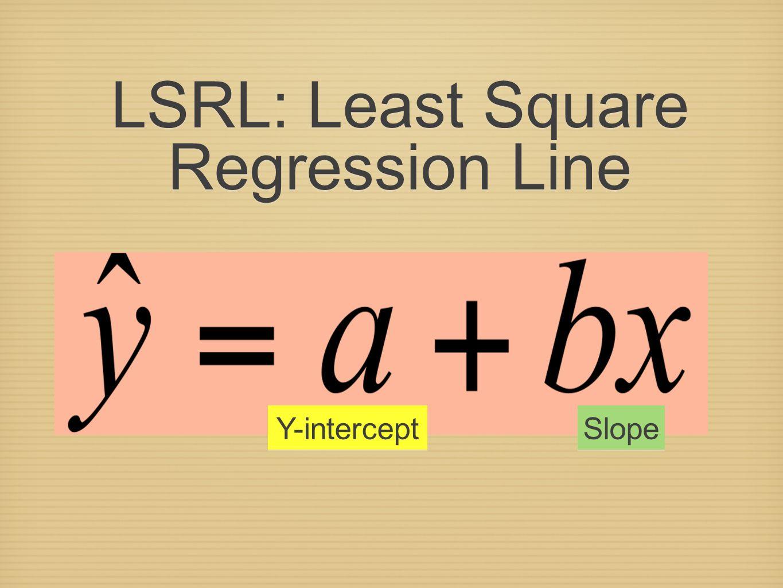 LSRL: Least Square Regression Line