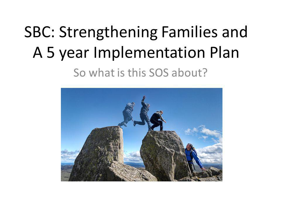 SBC: Strengthening Families and A 5 year Implementation Plan
