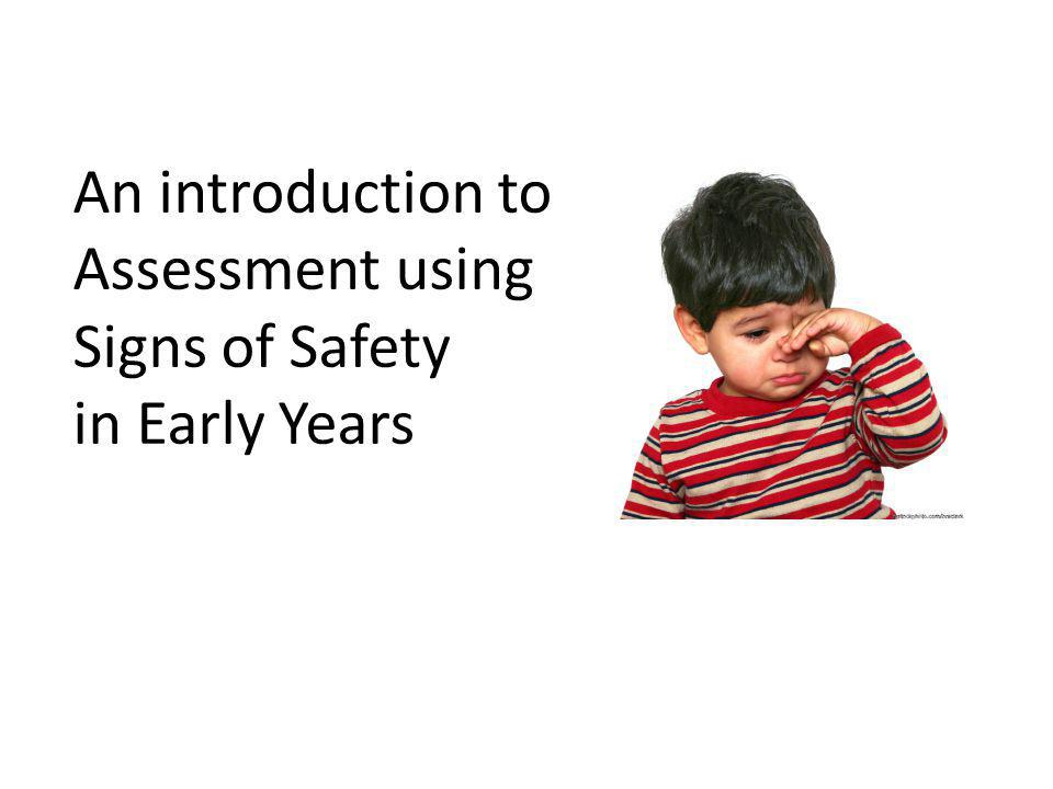 An introduction to Assessment using Signs of Safety in Early Years