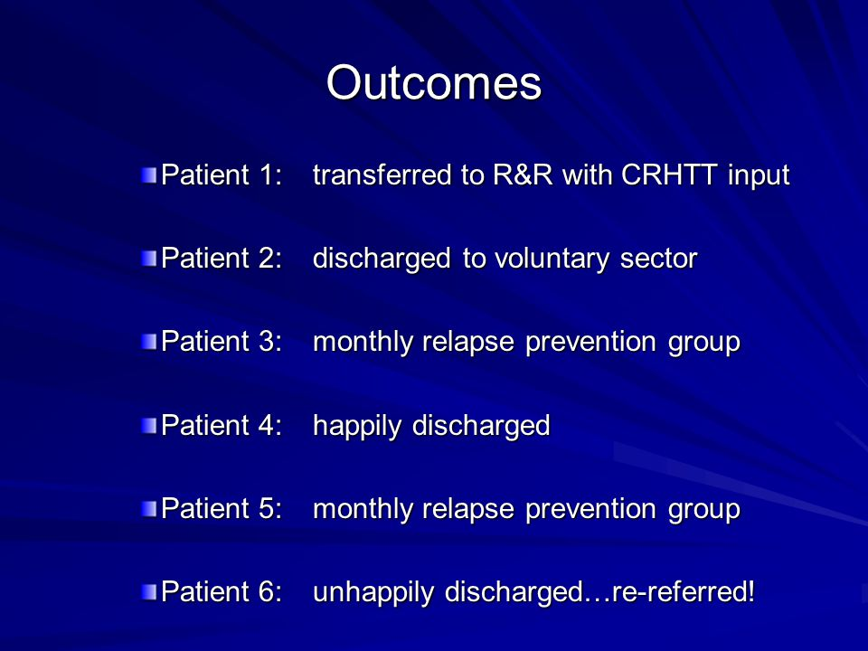 Outcomes Patient 1: transferred to R&R with CRHTT input