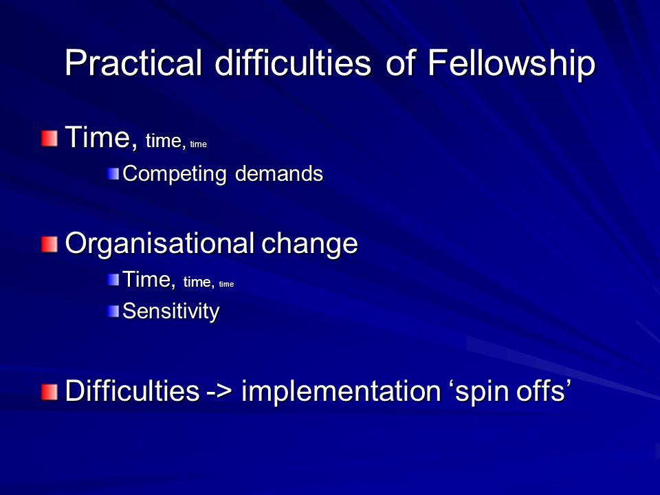 Practical difficulties of Fellowship