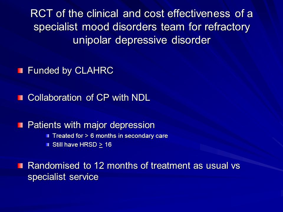 RCT of the clinical and cost effectiveness of a specialist mood disorders team for refractory unipolar depressive disorder