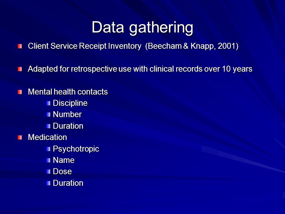 Data gathering Client Service Receipt Inventory (Beecham & Knapp, 2001) Adapted for retrospective use with clinical records over 10 years.