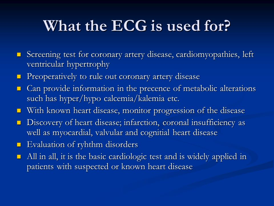 What the ECG is used for Screening test for coronary artery disease, cardiomyopathies, left ventricular hypertrophy.