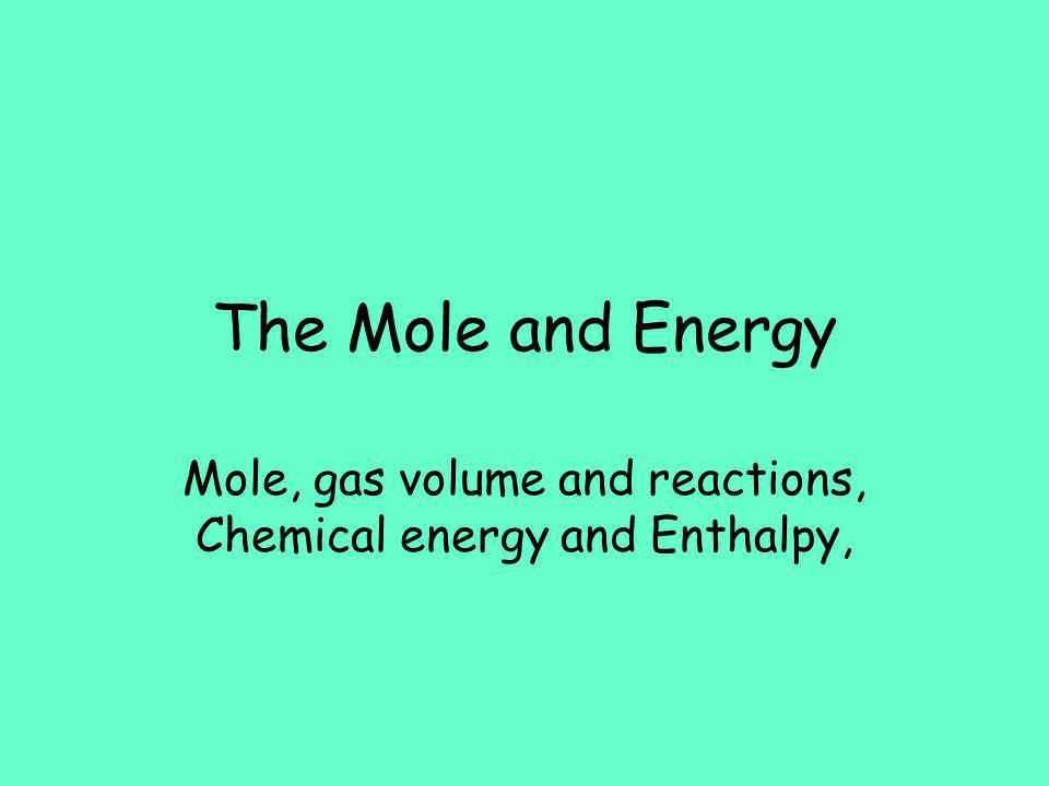 Mole, gas volume and reactions, Chemical energy and Enthalpy,