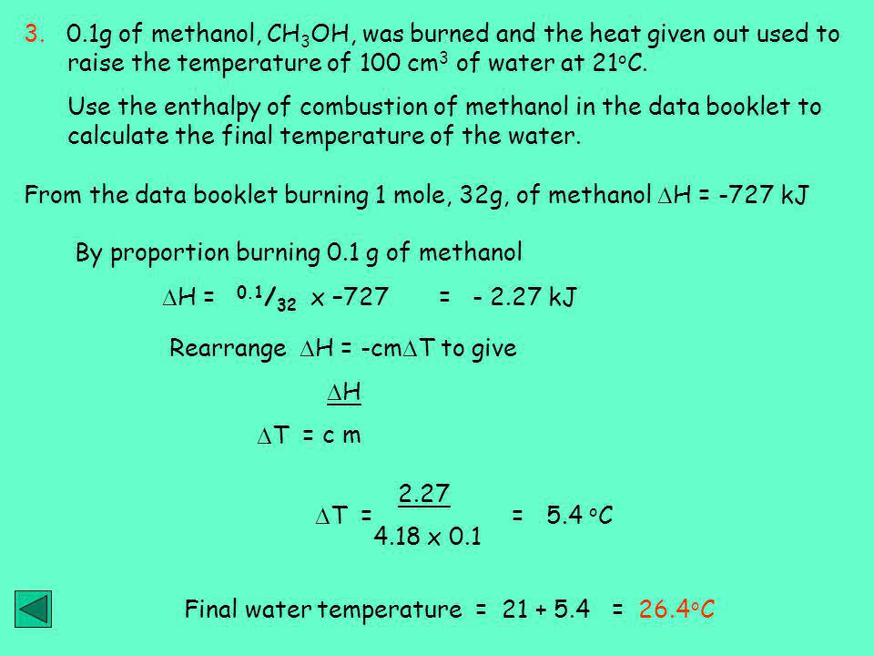 From the data booklet burning 1 mole, 32g, of methanol DH = -727 kJ