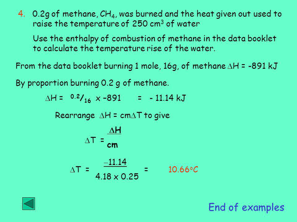 4. 0.2g of methane, CH4, was burned and the heat given out used to raise the temperature of 250 cm3 of water