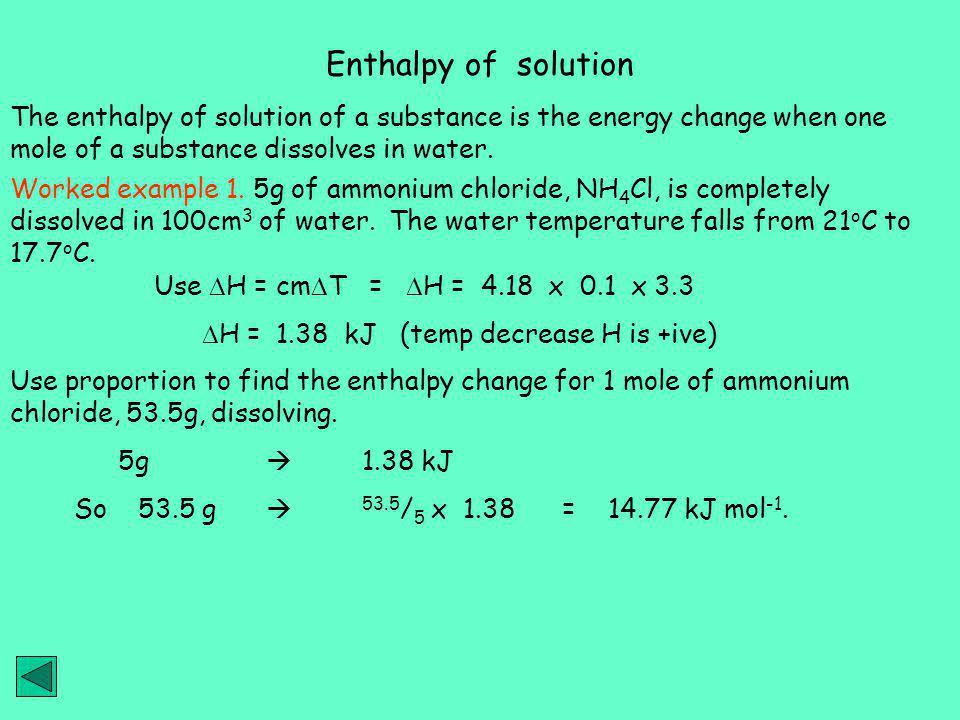 Enthalpy of solution The enthalpy of solution of a substance is the energy change when one mole of a substance dissolves in water.