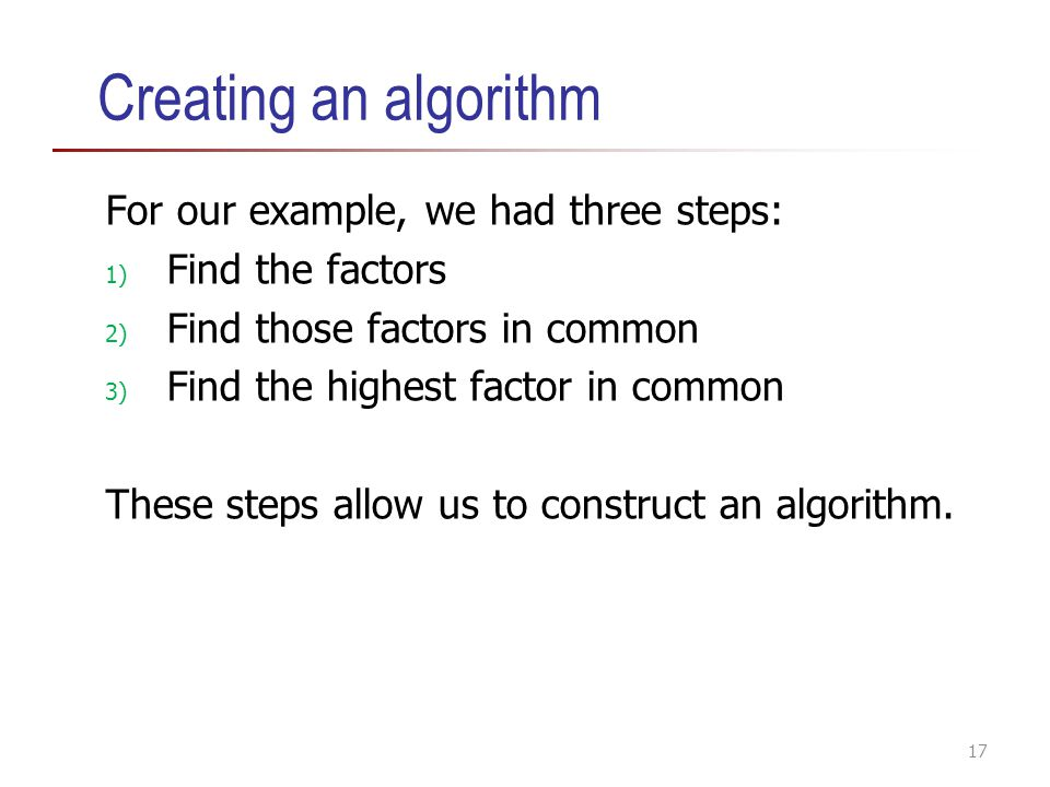 Creating an algorithm For our example, we had three steps: