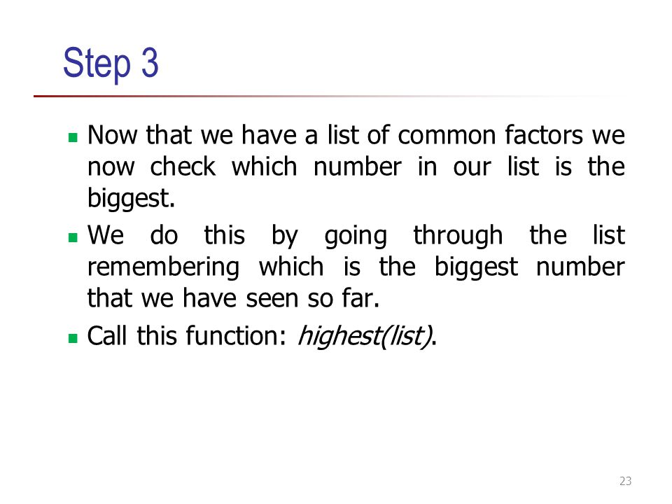 Step 3 Now that we have a list of common factors we now check which number in our list is the biggest.
