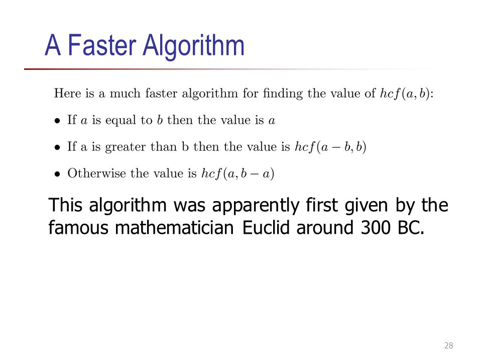 A Faster Algorithm This algorithm was apparently first given by the famous mathematician Euclid around 300 BC.