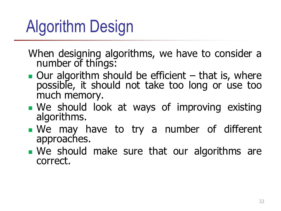 Algorithm Design When designing algorithms, we have to consider a number of things: