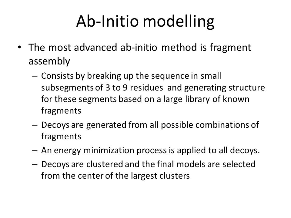 Ab-Initio modelling The most advanced ab-initio method is fragment assembly.