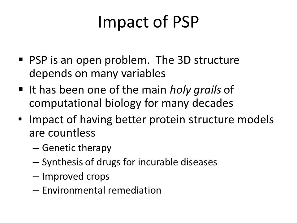 Impact of PSP PSP is an open problem. The 3D structure depends on many variables.