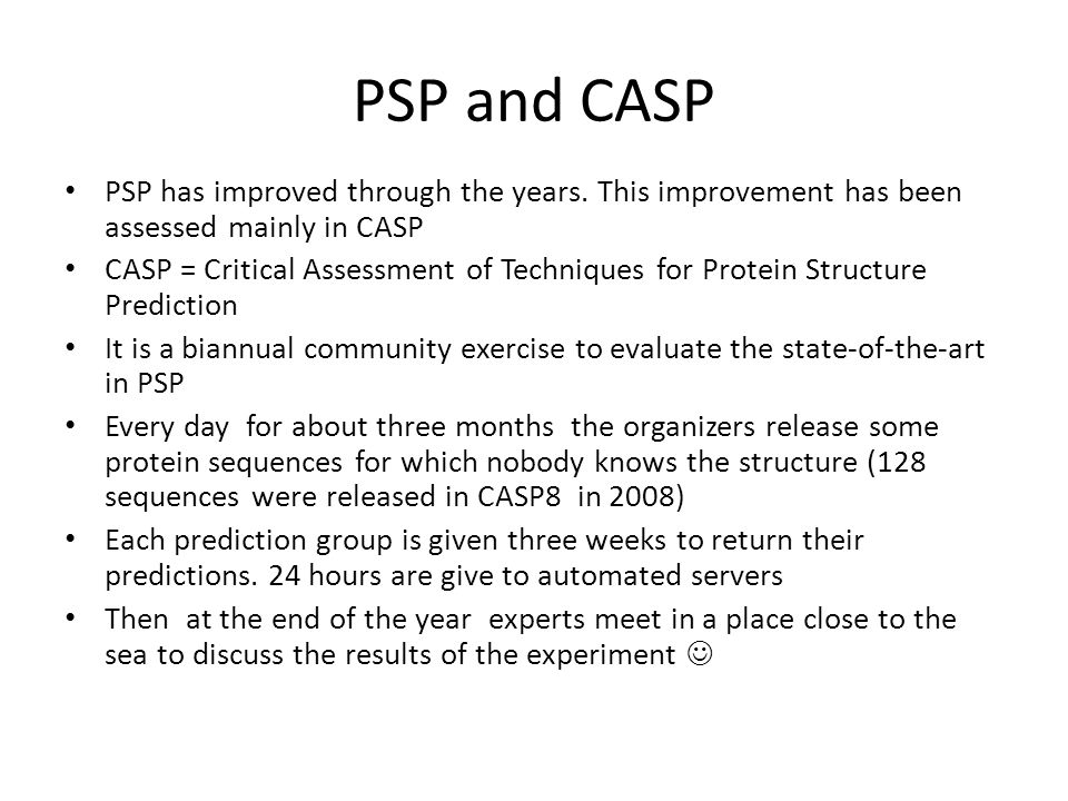 PSP and CASP PSP has improved through the years. This improvement has been assessed mainly in CASP.