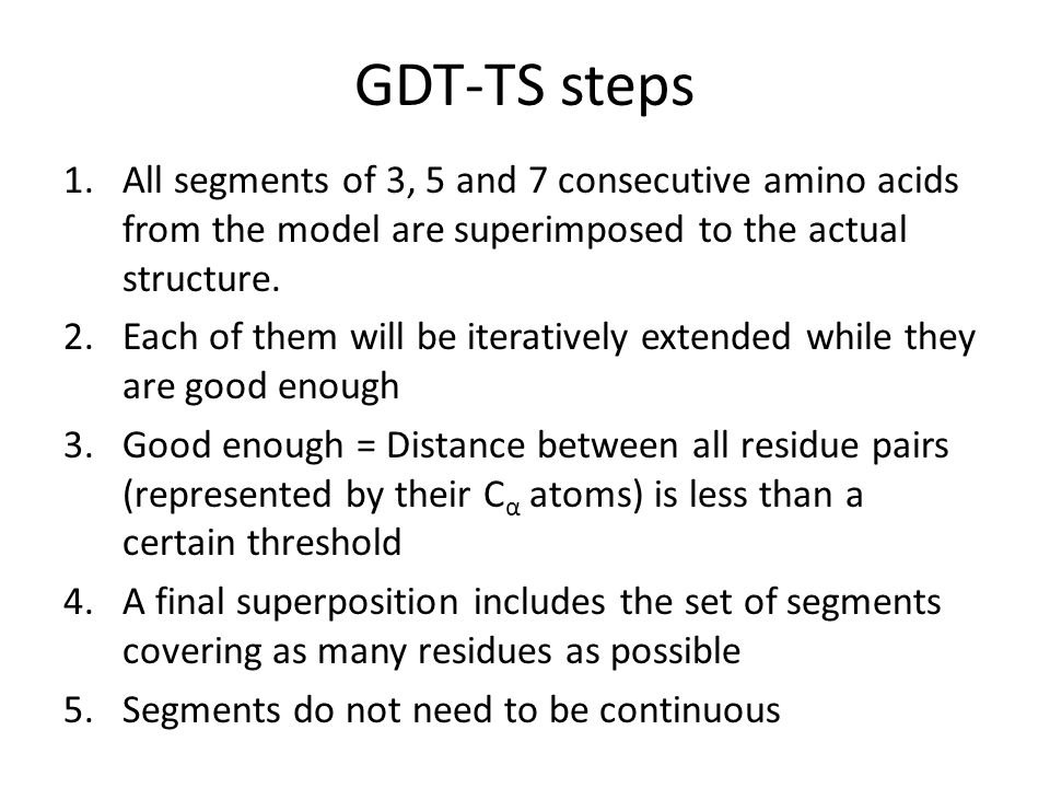 GDT-TS steps All segments of 3, 5 and 7 consecutive amino acids from the model are superimposed to the actual structure.