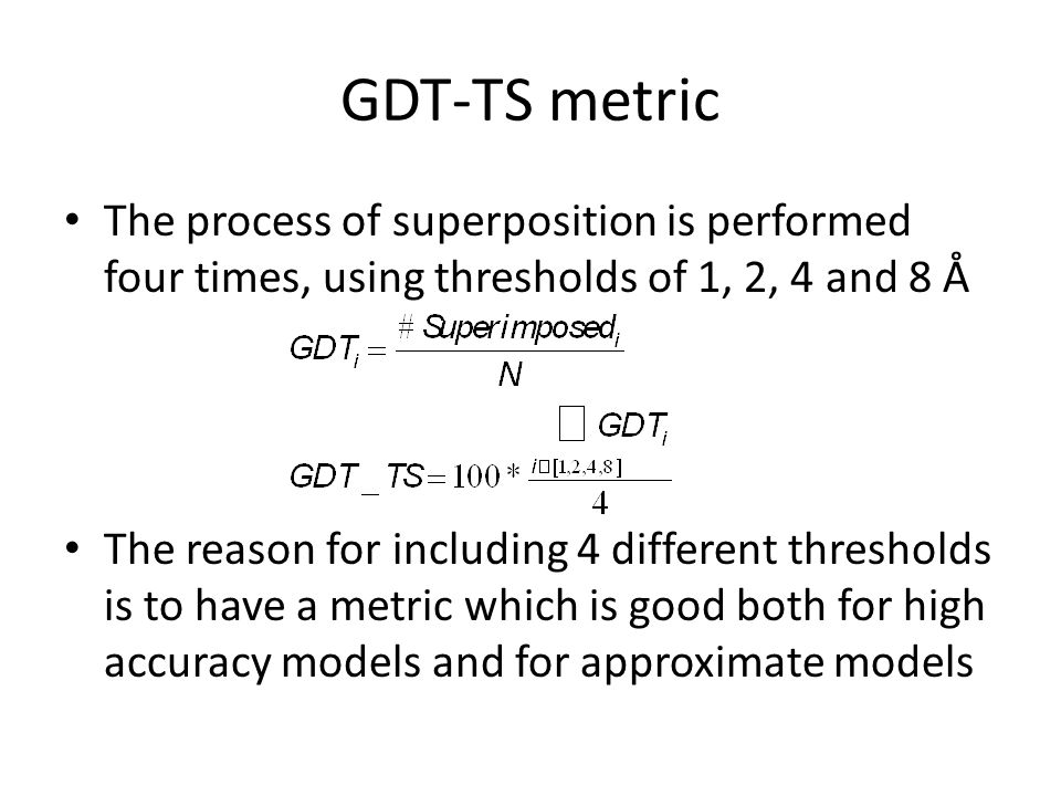GDT-TS metric The process of superposition is performed four times, using thresholds of 1, 2, 4 and 8 Å.