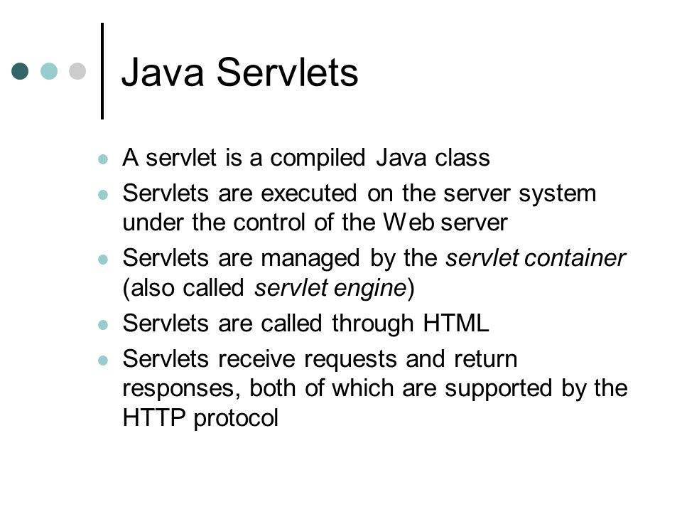 Java Servlets A servlet is a compiled Java class