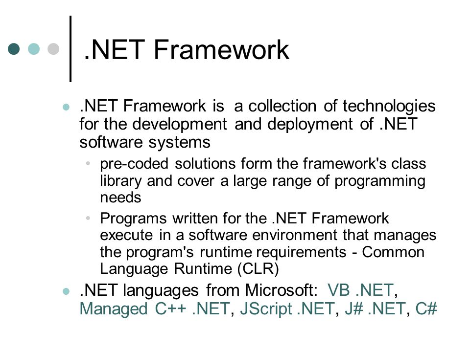 .NET Framework .NET Framework is a collection of technologies for the development and deployment of .NET software systems.