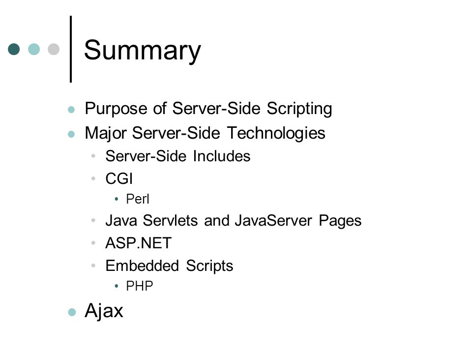 Summary Ajax Purpose of Server-Side Scripting
