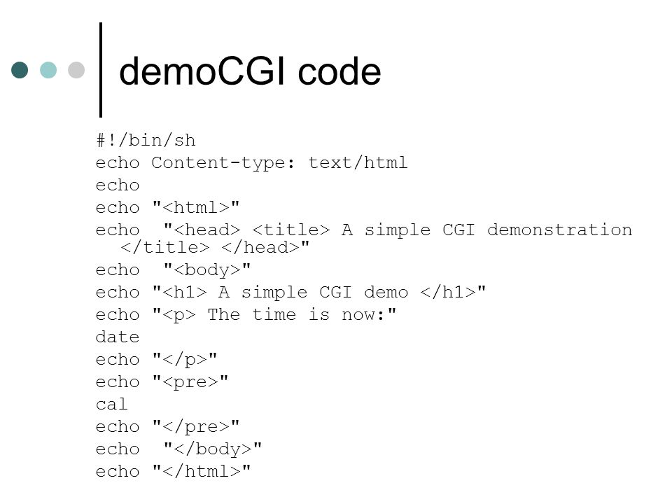 demoCGI code #!/bin/sh echo Content-type: text/html echo