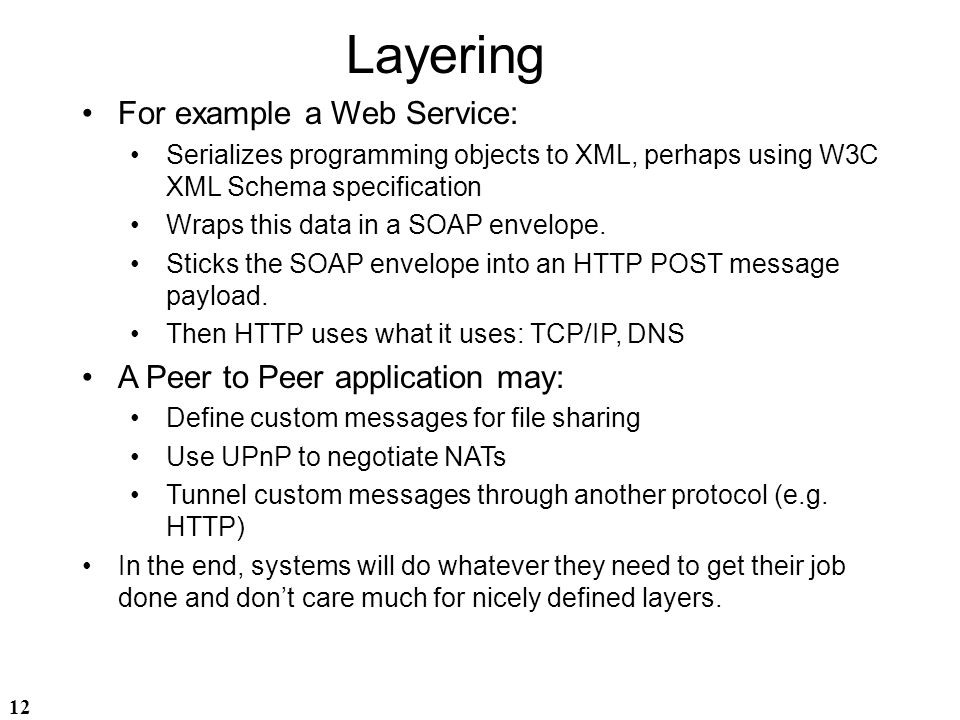 Layering For example a Web Service: A Peer to Peer application may: